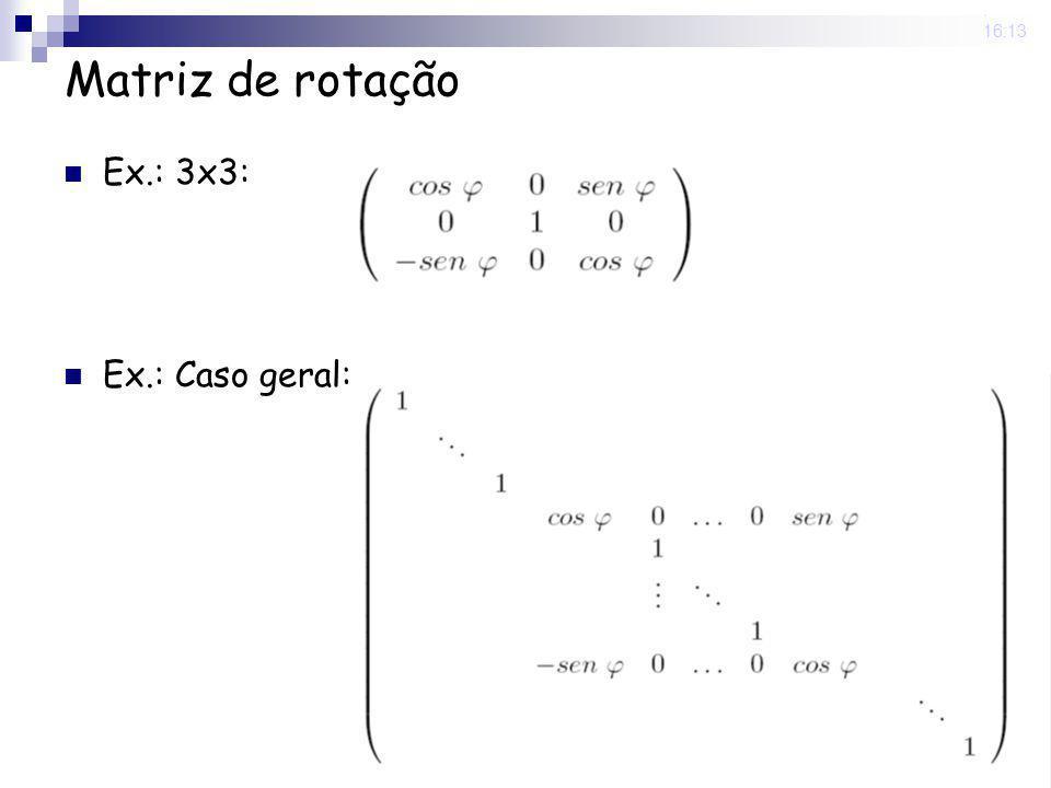 25 Nov 2008 . 16:13 Matriz de rotação Ex.: 3x3: Ex.: Caso geral: