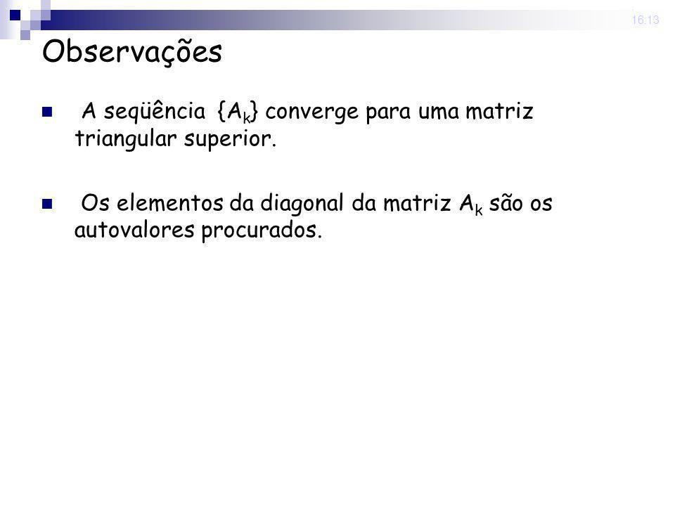 25 Nov 2008 . 16:13 Observações. A seqüência {Ak} converge para uma matriz triangular superior.