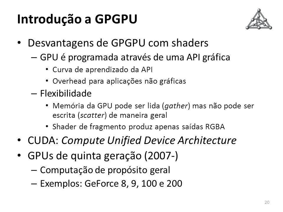 Introdução a GPGPU Desvantagens de GPGPU com shaders