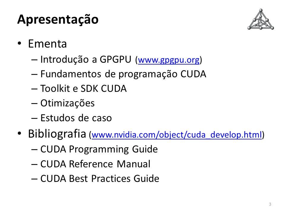 Apresentação Ementa. Introdução a GPGPU (www.gpgpu.org) Fundamentos de programação CUDA. Toolkit e SDK CUDA.