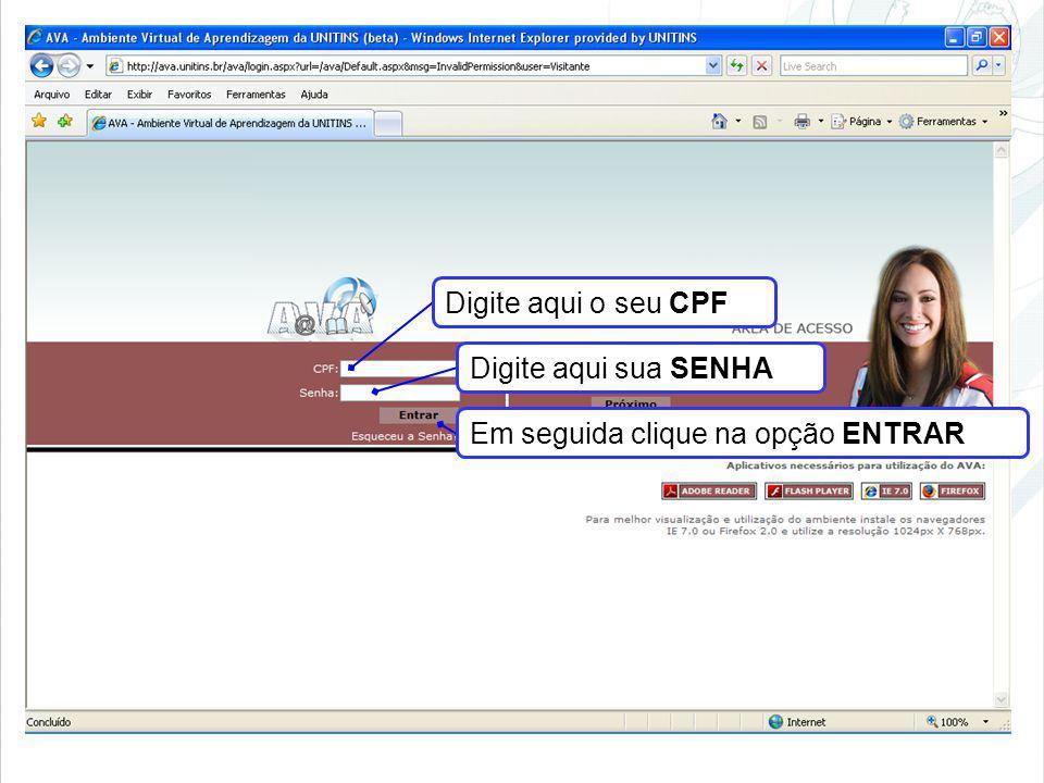 Digite aqui o seu CPF Digite aqui sua SENHA Em seguida clique na opção ENTRAR