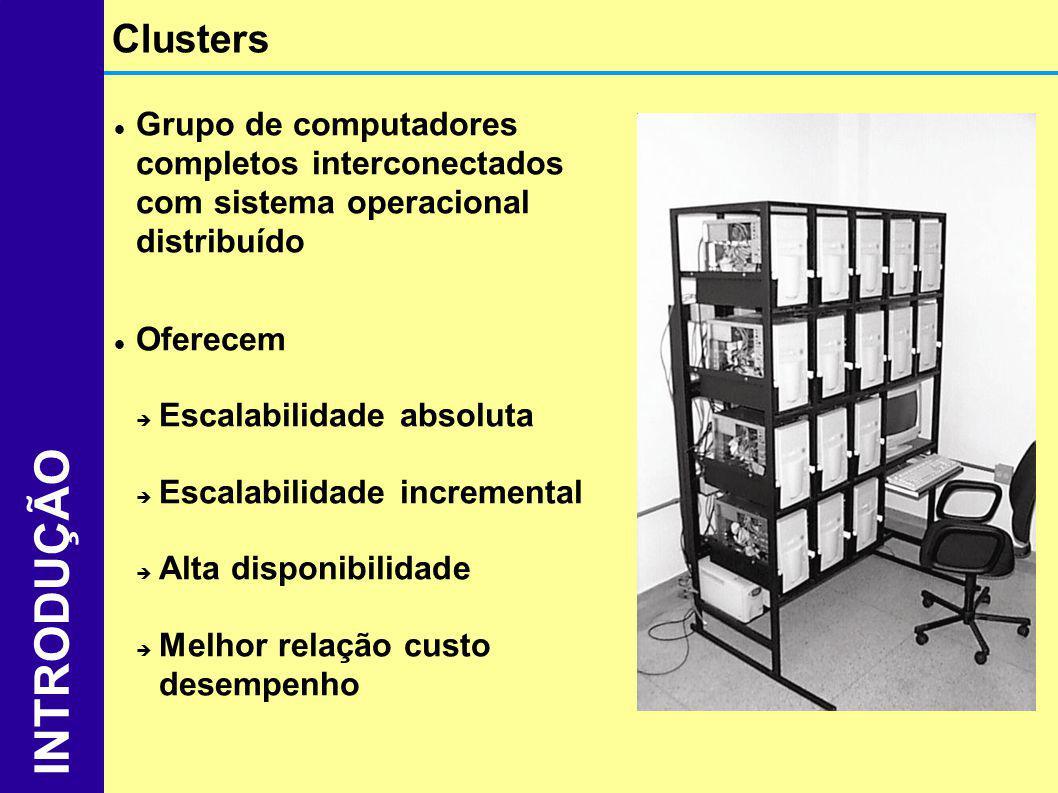 Clusters Grupo de computadores completos interconectados com sistema operacional distribuído. Oferecem.