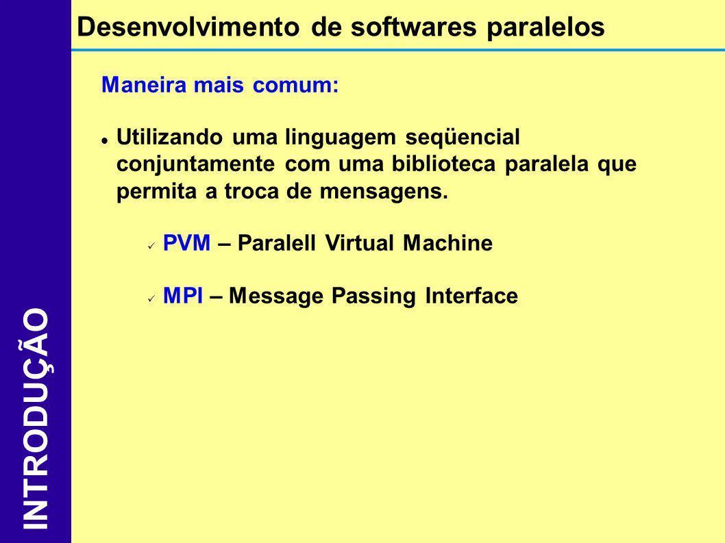 INTRODUÇÃO Desenvolvimento de softwares paralelos Maneira mais comum: