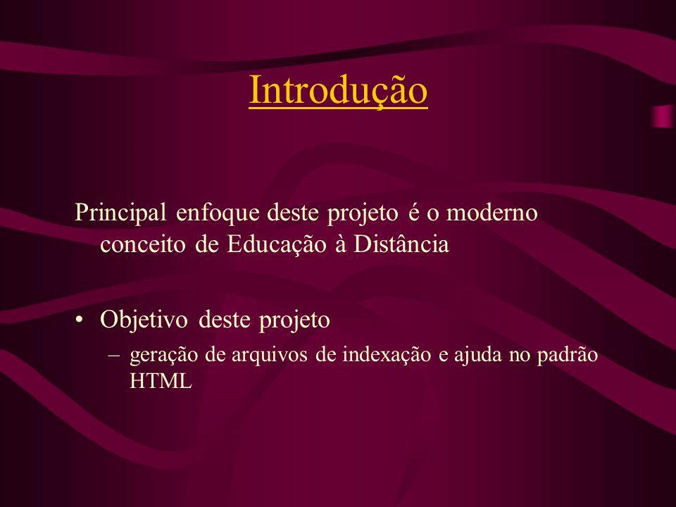 Introdução Principal enfoque deste projeto é o moderno conceito de Educação à Distância. Objetivo deste projeto.