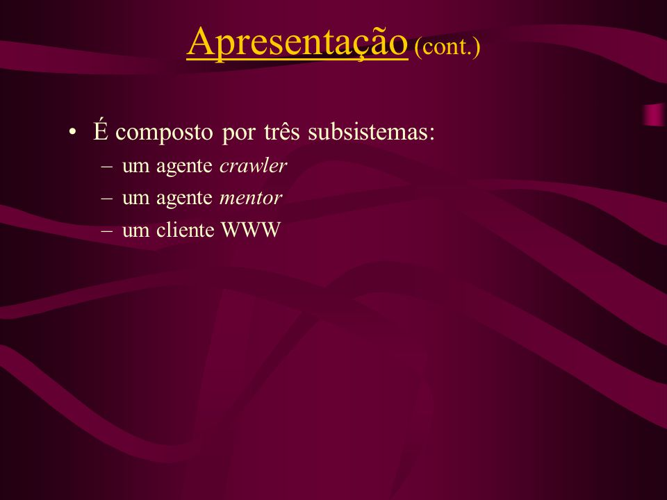 Apresentação (cont.) É composto por três subsistemas: