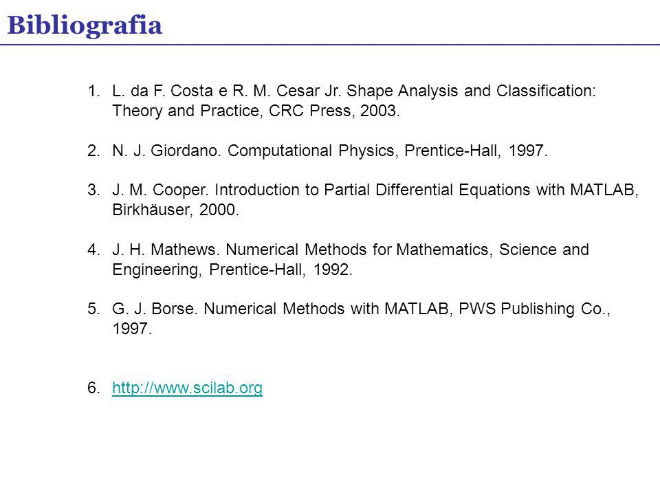 Bibliografia L. da F. Costa e R. M. Cesar Jr. Shape Analysis and Classification: Theory and Practice, CRC Press, 2003.