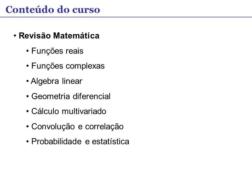 Conteúdo do curso Revisão Matemática Funções reais Funções complexas
