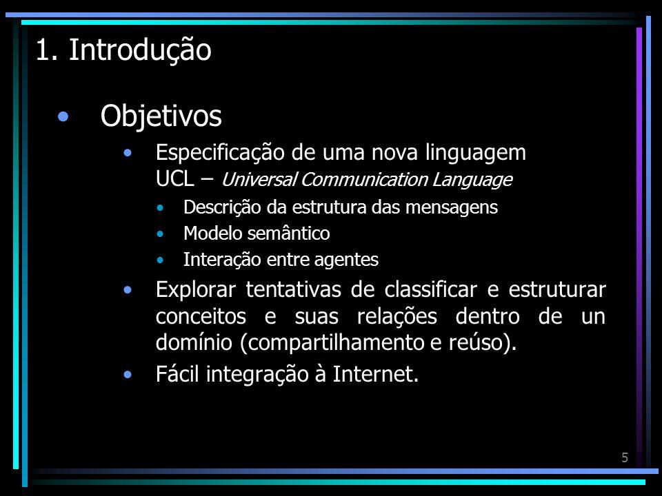 1. Introdução Objetivos. Especificação de uma nova linguagem UCL – Universal Communication Language.