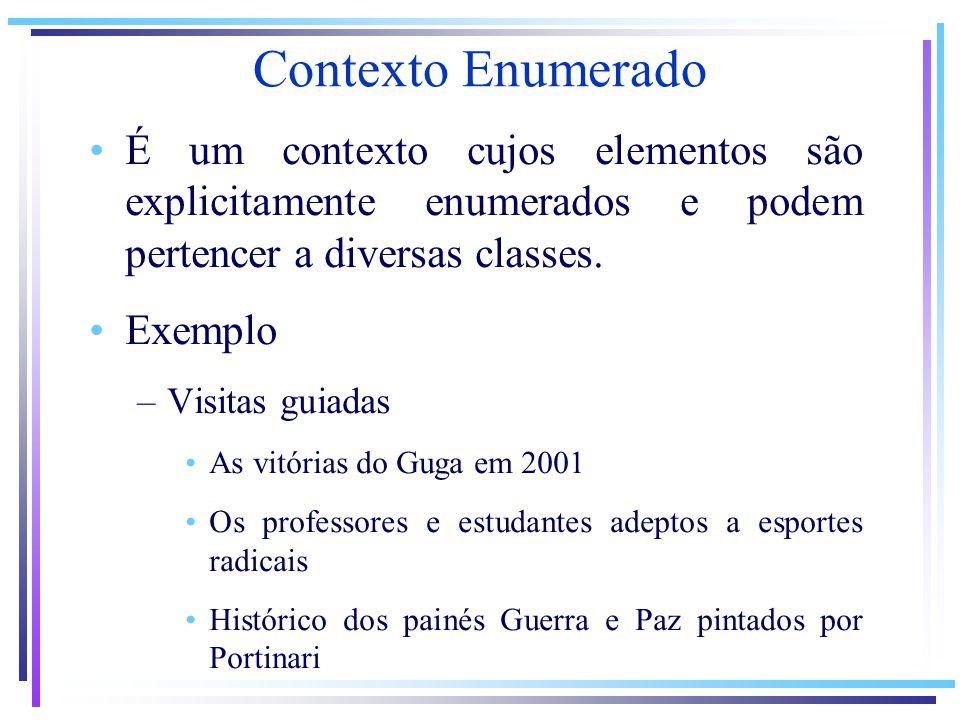 Contexto Enumerado É um contexto cujos elementos são explicitamente enumerados e podem pertencer a diversas classes.