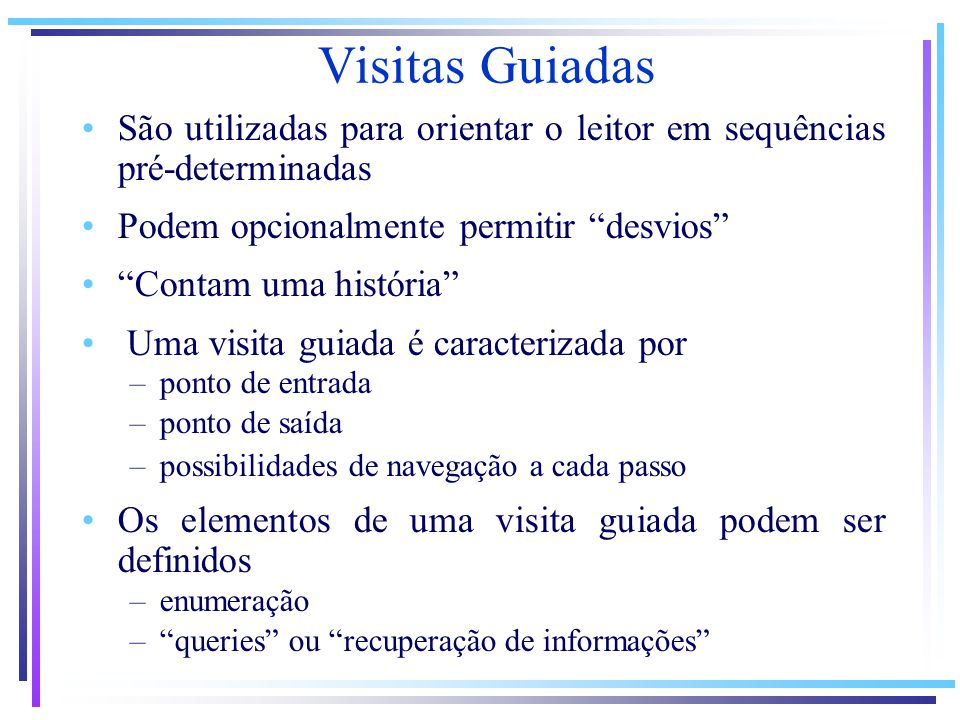 Visitas Guiadas São utilizadas para orientar o leitor em sequências pré-determinadas. Podem opcionalmente permitir desvios