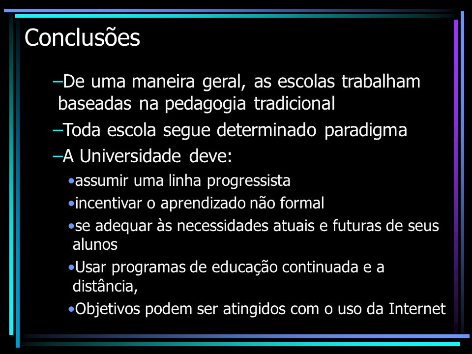 Conclusões De uma maneira geral, as escolas trabalham baseadas na pedagogia tradicional. Toda escola segue determinado paradigma.