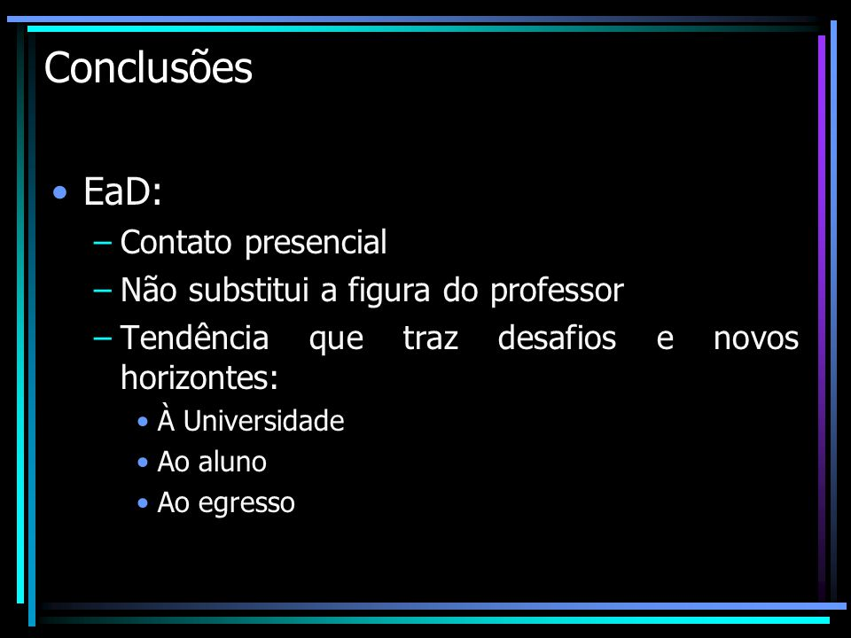 Conclusões EaD: Contato presencial Não substitui a figura do professor