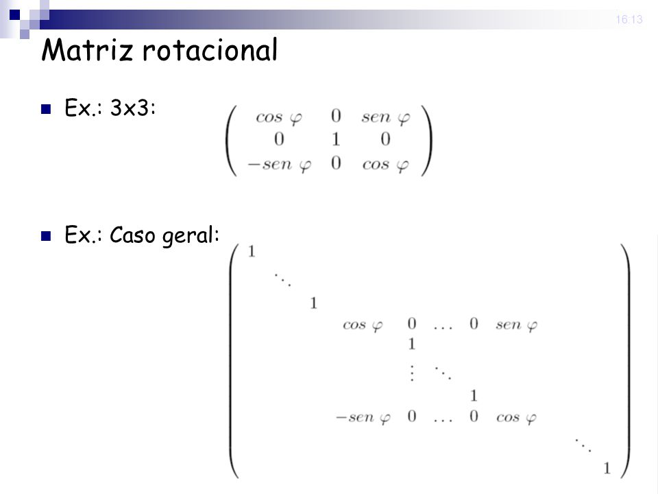 25 Nov 2008 . 16:13 Matriz rotacional Ex.: 3x3: Ex.: Caso geral: