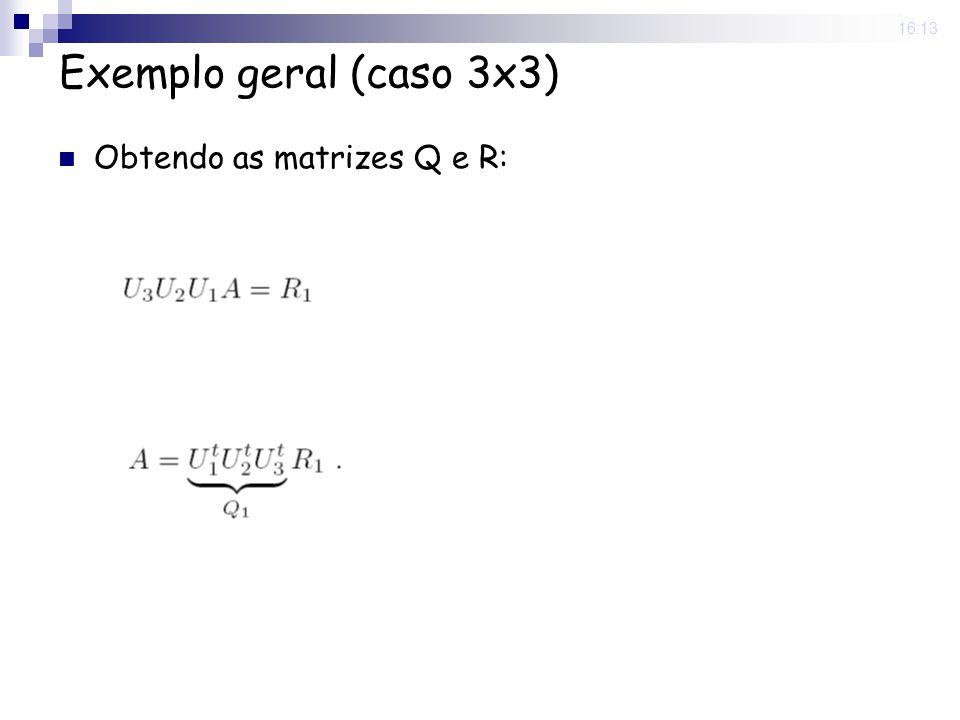 Exemplo geral (caso 3x3) Obtendo as matrizes Q e R: