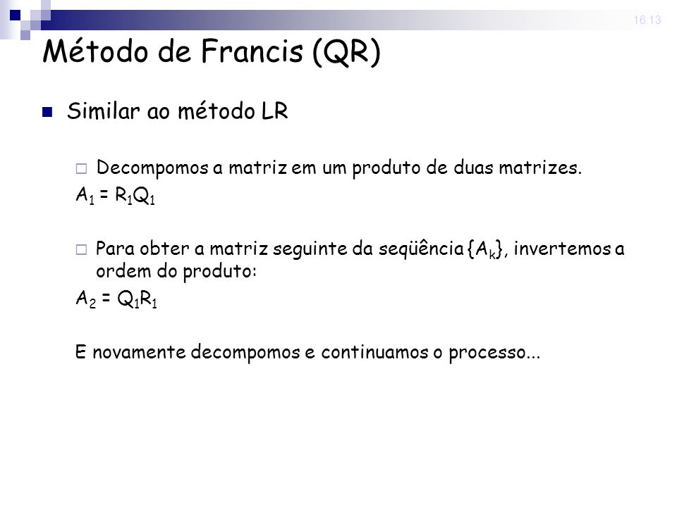 Método de Francis (QR) Similar ao método LR