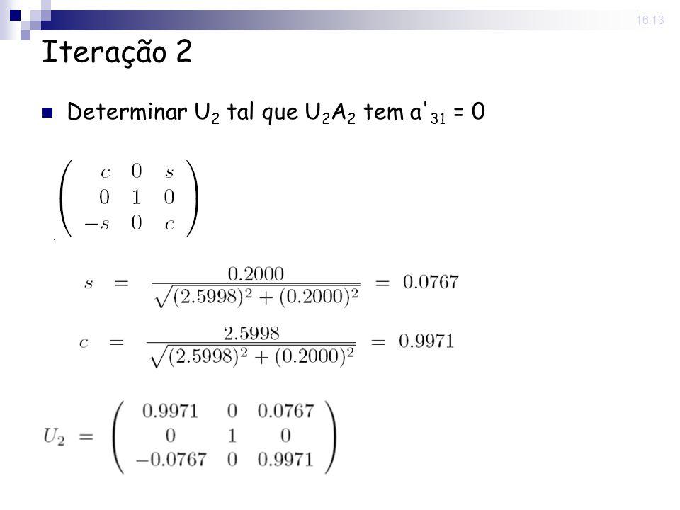 25 Nov 2008 . 16:13 Iteração 2 Determinar U2 tal que U2A2 tem a 31 = 0