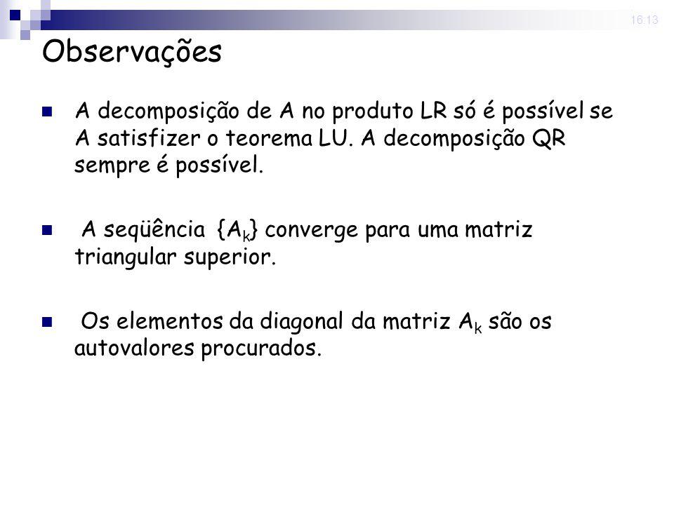 25 Nov 2008 . 16:13 Observações. A decomposição de A no produto LR só é possível se A satisfizer o teorema LU. A decomposição QR sempre é possível.