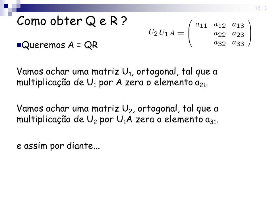 Como obter Q e R Queremos A = QR