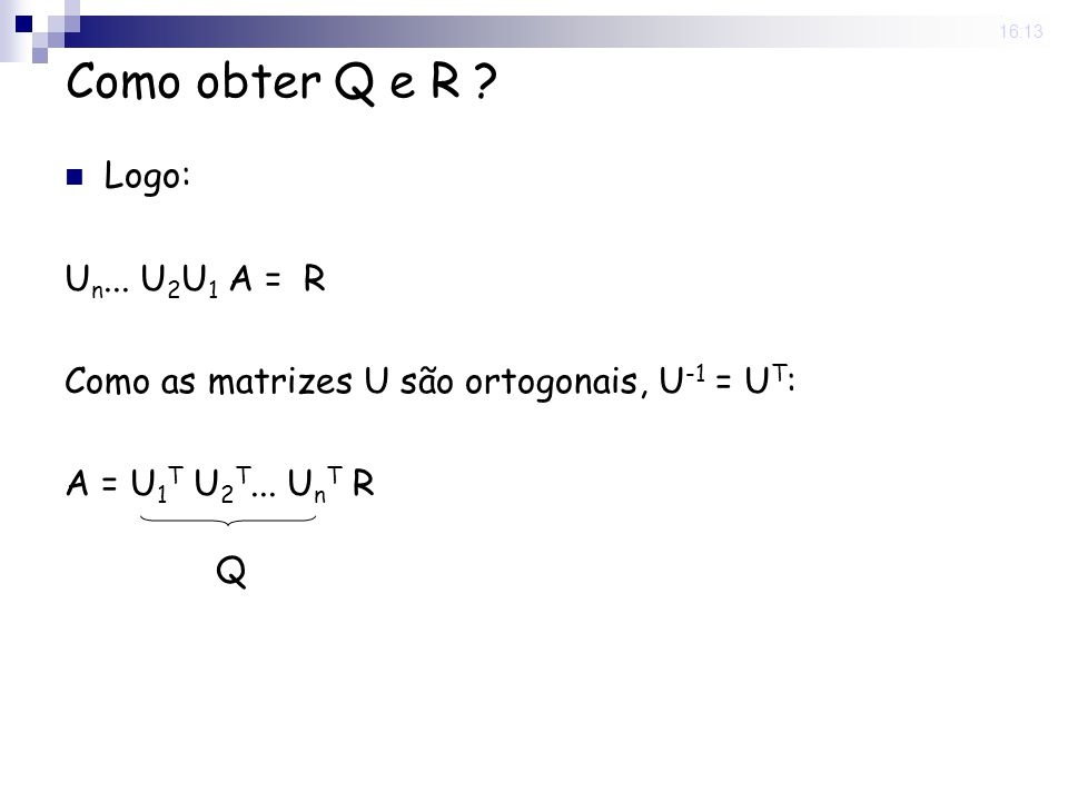 Como obter Q e R Logo: Un... U2U1 A = R