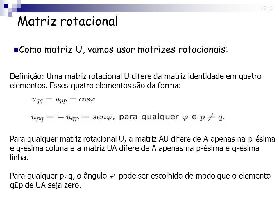 Matriz rotacional Como matriz U, vamos usar matrizes rotacionais:
