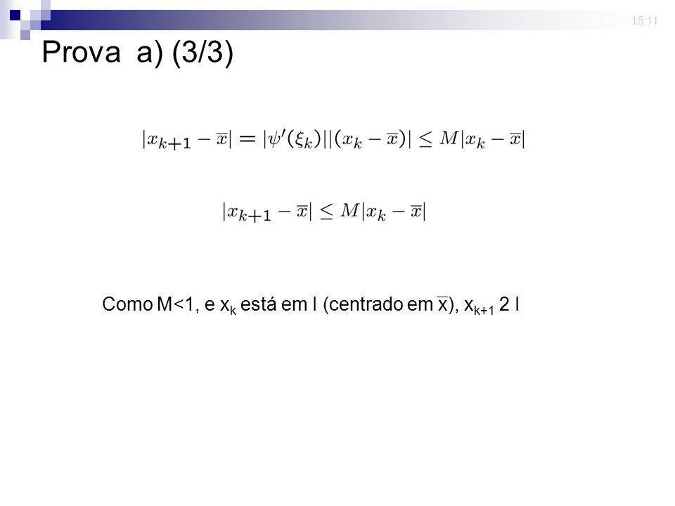 Prova a) (3/3) Como M<1, e xk está em I (centrado em x), xk+1 2 I