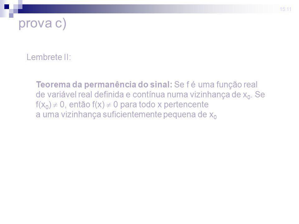 15:11 prova c) Lembrete II: Teorema da permanência do sinal: Se f é uma função real.