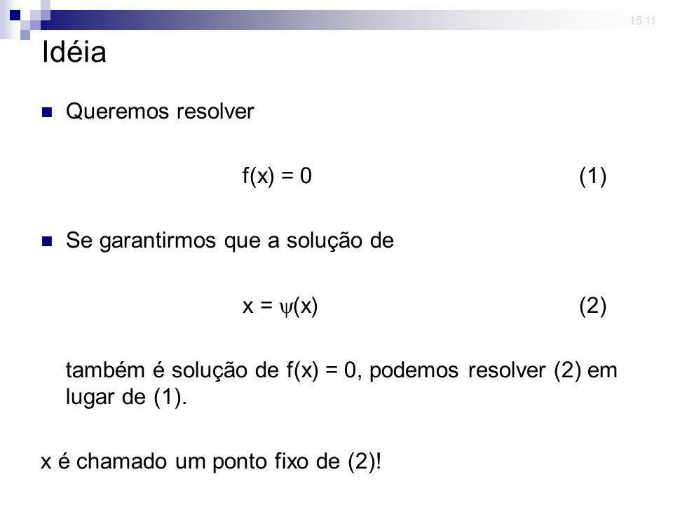 Idéia Queremos resolver f(x) = 0 (1) Se garantirmos que a solução de