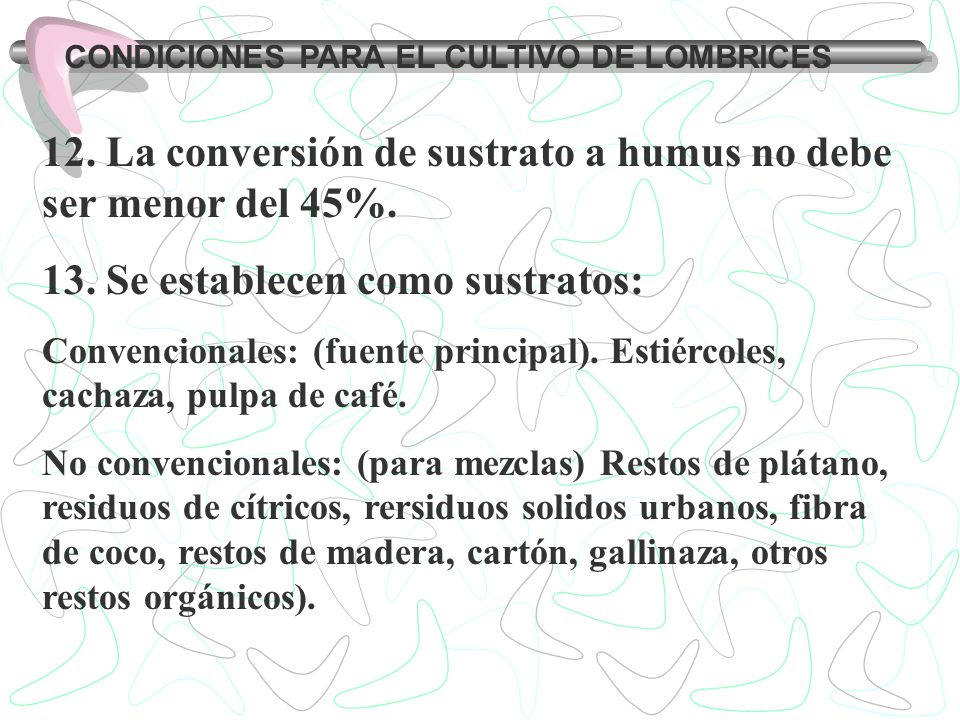 12. La conversión de sustrato a humus no debe ser menor del 45%.