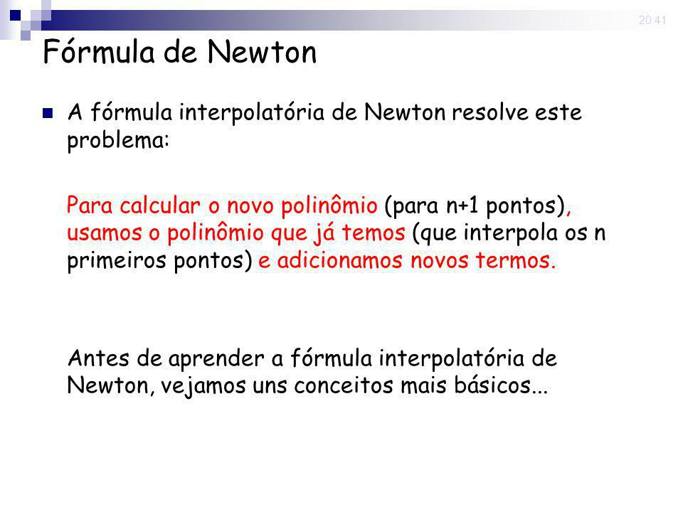 15 May 2008 . 20:41 Fórmula de Newton. A fórmula interpolatória de Newton resolve este problema: