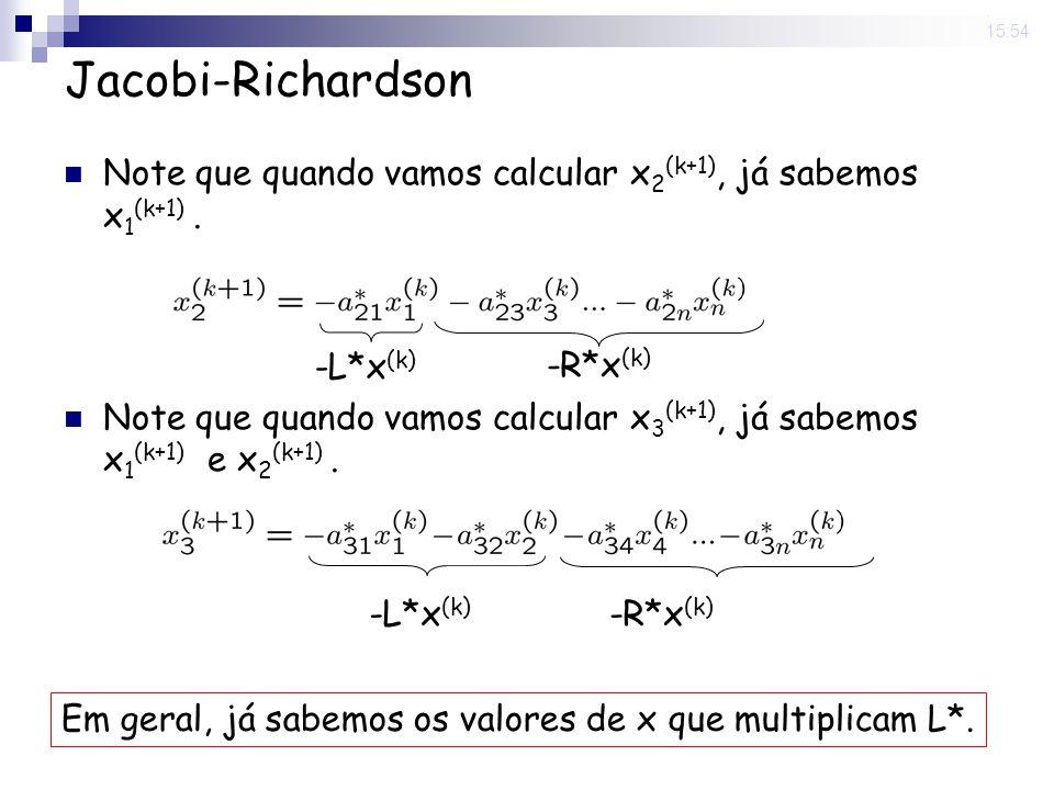 14 Nov 2008 . 15:54 Jacobi-Richardson. Note que quando vamos calcular x2(k+1), já sabemos x1(k+1) .