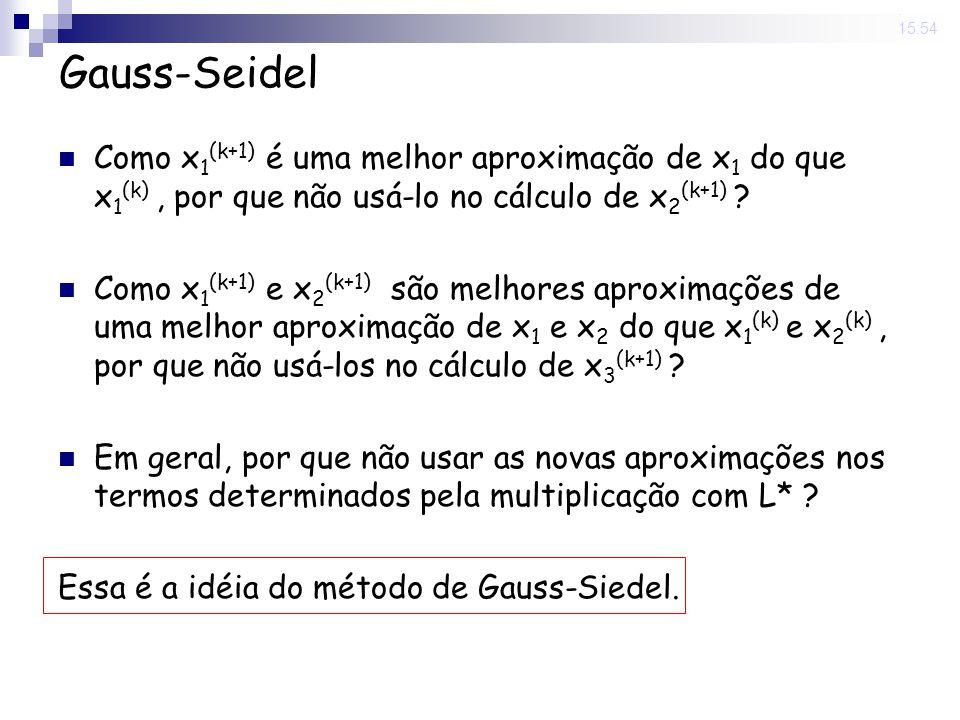 14 Nov 2008 . 15:54 Gauss-Seidel. Como x1(k+1) é uma melhor aproximação de x1 do que x1(k) , por que não usá-lo no cálculo de x2(k+1)