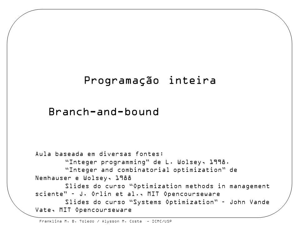 Programação inteira Branch-and-bound Aula baseada em diversas fontes: