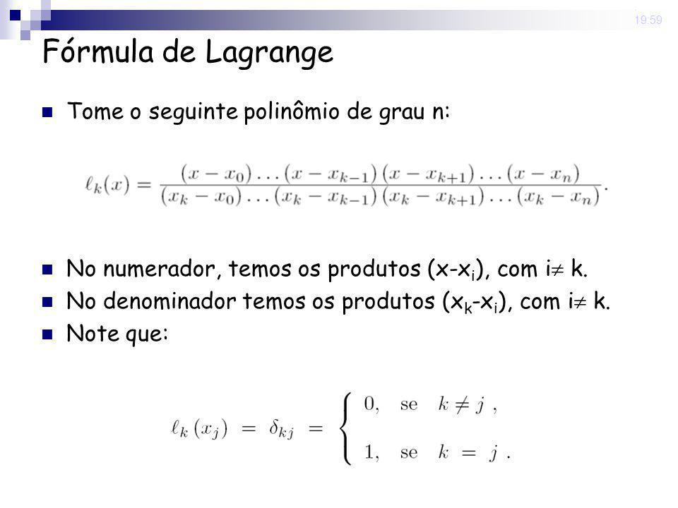 Fórmula de Lagrange Tome o seguinte polinômio de grau n: