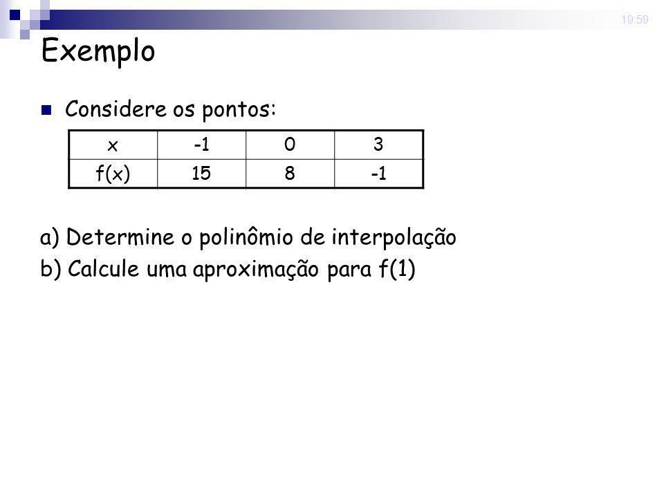 Exemplo Considere os pontos: a) Determine o polinômio de interpolação