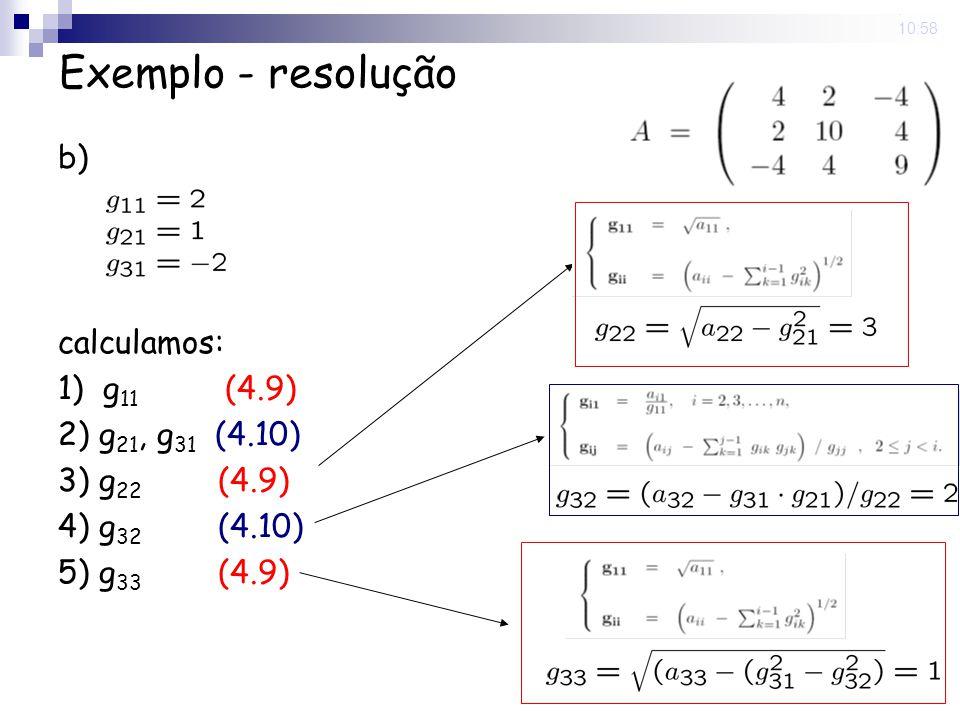 Exemplo - resolução b) calculamos: 1) g11 (4.9) 2) g21, g31 (4.10)