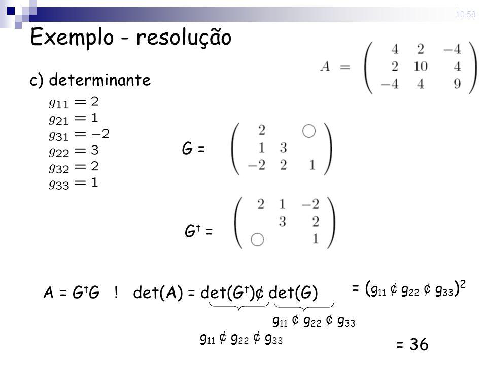 Exemplo - resolução c) determinante G = Gt = = (g11 ¢ g22 ¢ g33)2