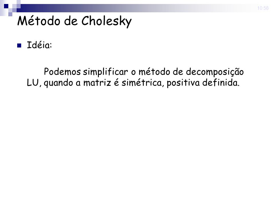 Método de Cholesky Idéia: