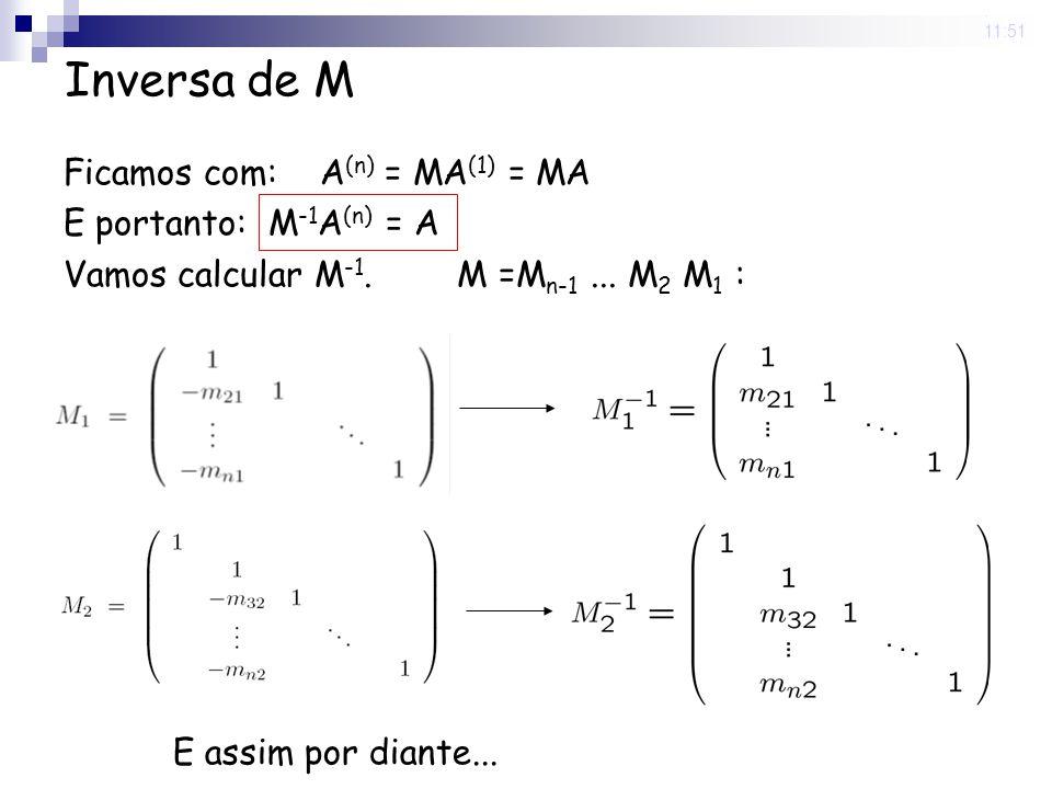 Inversa de M Ficamos com: A(n) = MA(1) = MA E portanto: M-1A(n) = A