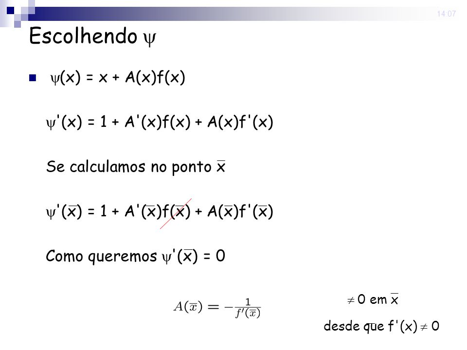 Escolhendo  (x) = x + A(x)f(x)  (x) = 1 + A (x)f(x) + A(x)f (x)