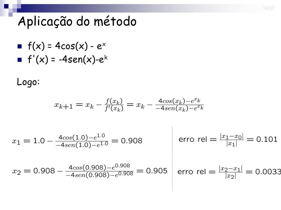 Aplicação do método f(x) = 4cos(x) - ex f (x) = -4sen(x)-ek Logo: