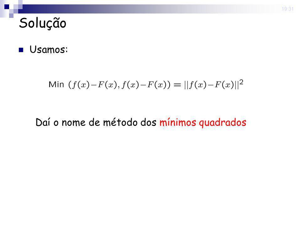 Solução Usamos: Daí o nome de método dos mínimos quadrados