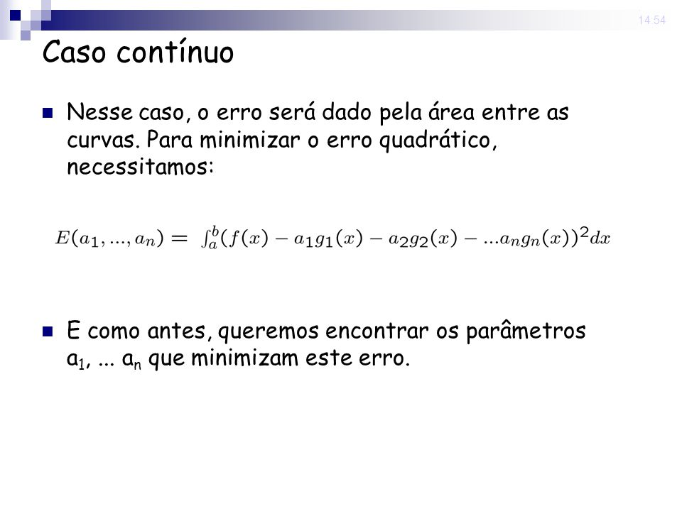 13 Jun 2008 . 14:54 Caso contínuo. Nesse caso, o erro será dado pela área entre as curvas. Para minimizar o erro quadrático, necessitamos: