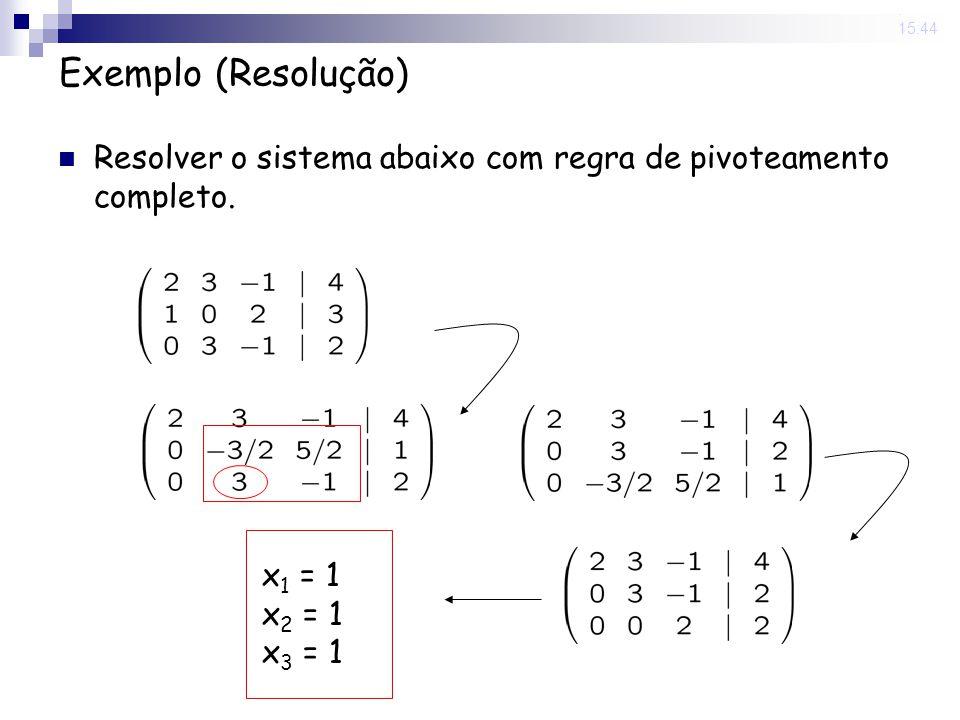 31 Oct 2008 . 15:44 Exemplo (Resolução) Resolver o sistema abaixo com regra de pivoteamento completo.