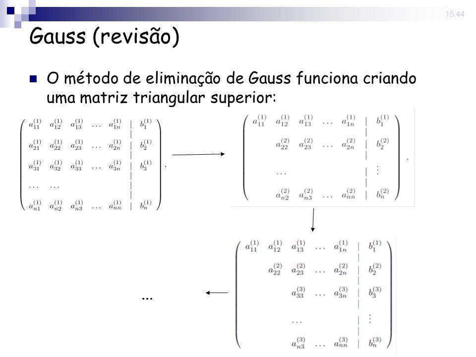 31 Oct 2008 . 15:44 Gauss (revisão) O método de eliminação de Gauss funciona criando uma matriz triangular superior: