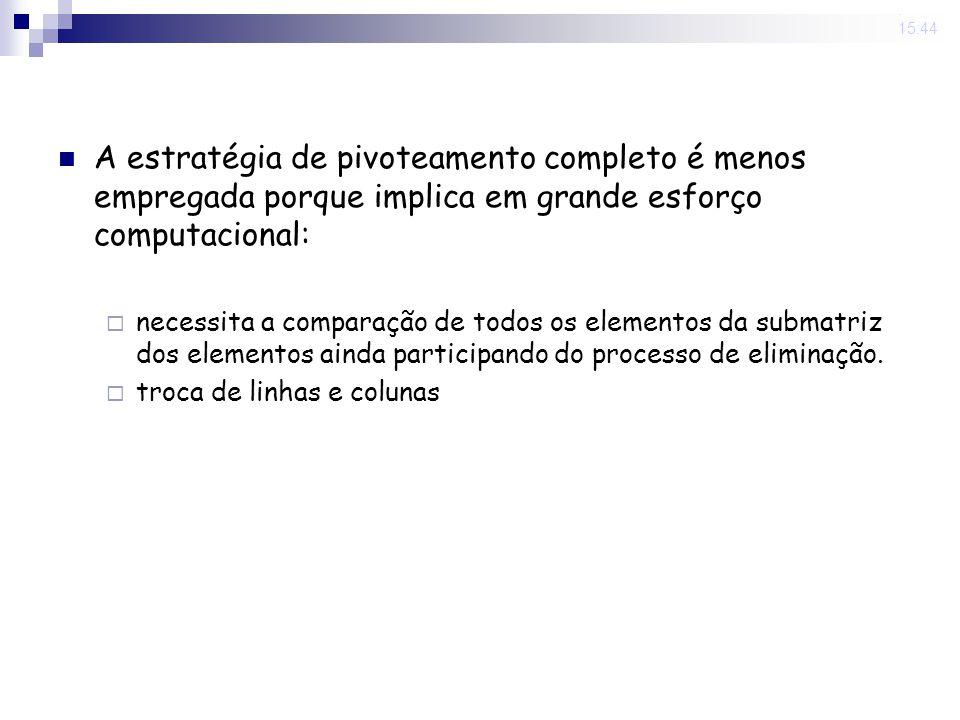 31 Oct 2008 . 15:44 A estratégia de pivoteamento completo é menos empregada porque implica em grande esforço computacional: