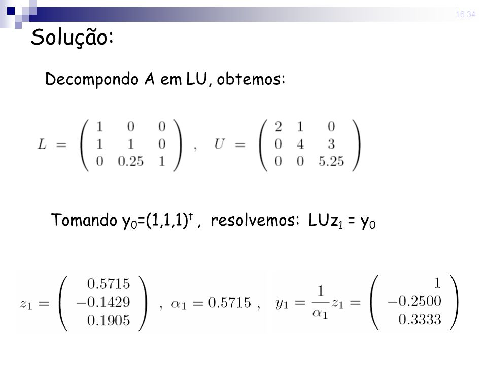 Solução: Decompondo A em LU, obtemos: