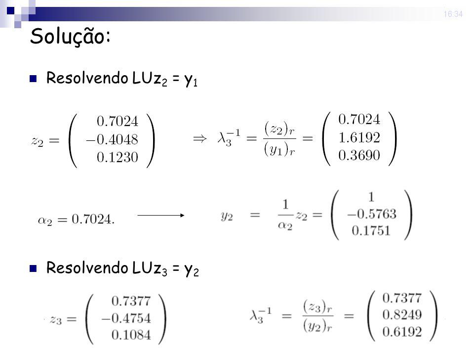 25 Nov 2008 . 16:34 Solução: Resolvendo LUz2 = y1 Resolvendo LUz3 = y2