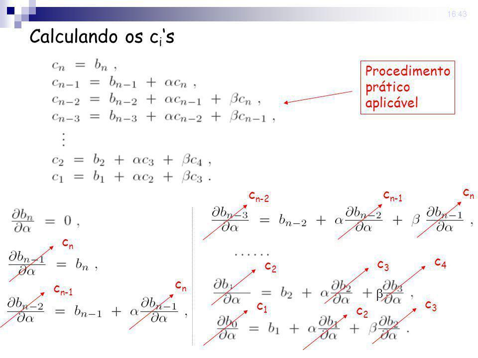 Calculando os ci's Procedimento prático aplicável cn cn-2 cn-1 cn c4