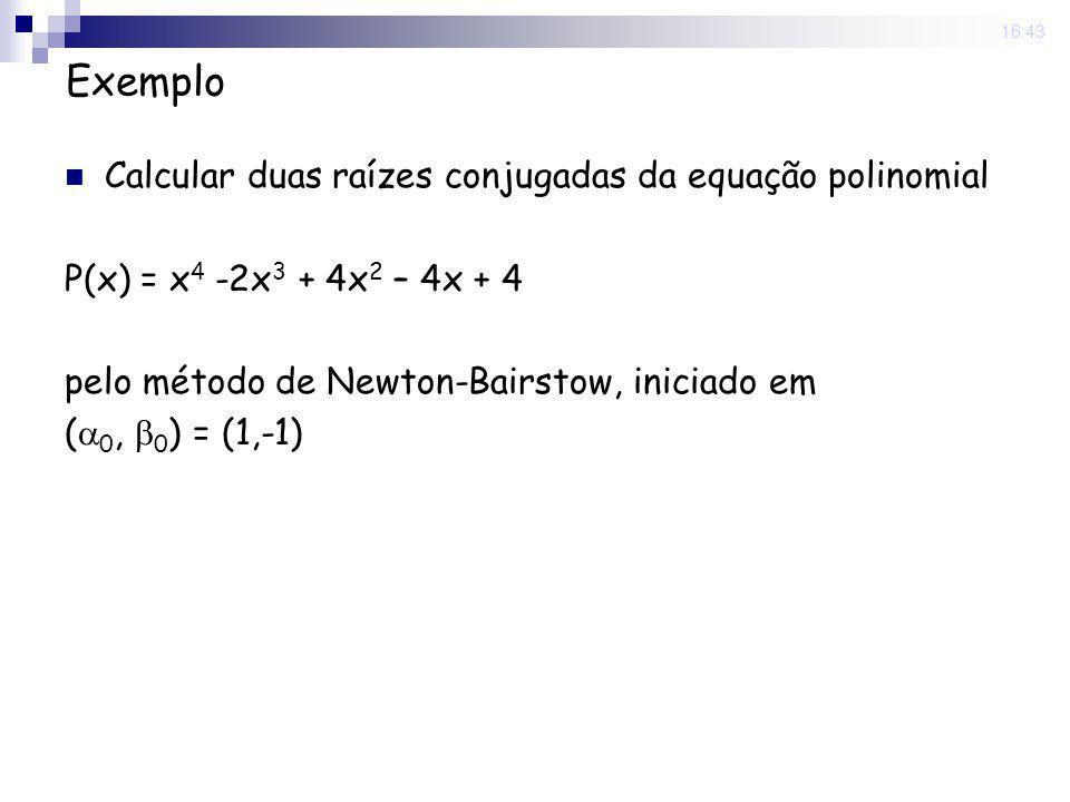 Exemplo Calcular duas raízes conjugadas da equação polinomial