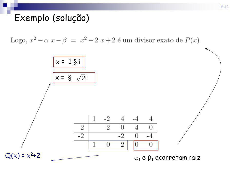 Exemplo (solução) x = 1 § i x = § i Q(x) = x2+2 1 e 1 acarretam raiz